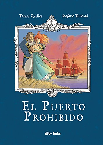 El puerto prohibido/ The Forbidden Port: Opera En Vinetas En Cuatro Actos par Teresa Radice