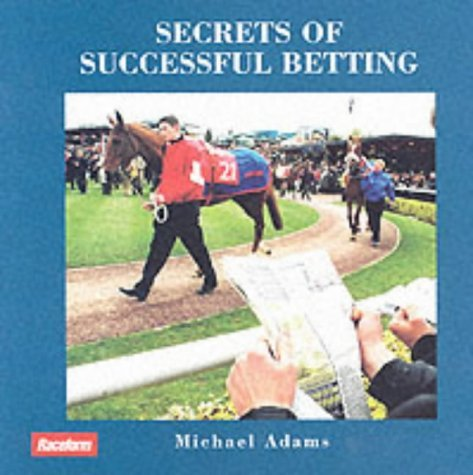 Secrets of Successful Betting by Michael Adams (2002-08-01)
