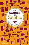 Les sauces de Sophie. 280 recettes de sauces pour