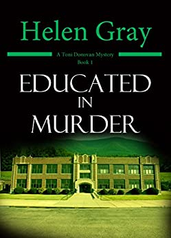 Educated in Murder (Toni Donovan Mystery Book 1) by [Gray, Helen]