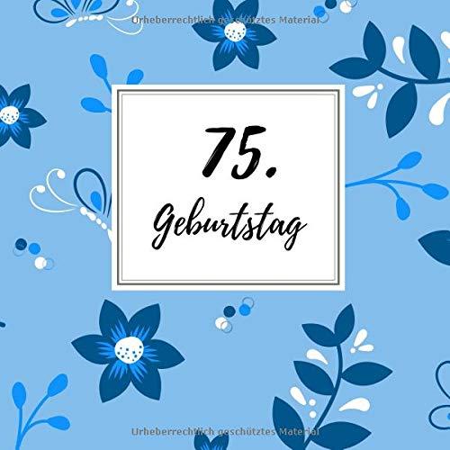 75. Geburtstag: Gästebuch zum Selbstgestalten und Eintragen von Glückwünschen | Format 21,5 x 21,5 cm | Motiv: Schmetterling blau (Mama Geburtstag Für Party-ideen 75.)
