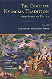The Complete Nyingma Tradition from Sutra to Tantra: An Overview of Buddhist Tantra (Tsadra Foundation)