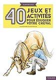 40 jeux et activit?s pour ?duquer votre cheval by Claude Lux
