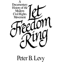 A Documentary History of the Modern Civil Rights Movement Let Freedom Ring