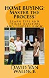 Home Buying: Master the Process: Learn the tips and secrets realtors and lenders know!