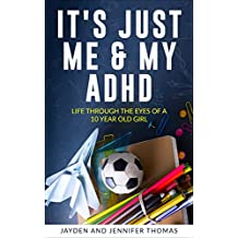 It's Just Me & My ADHD: Life Through the Eyes of a 10 Year Old Girl (English Edition)