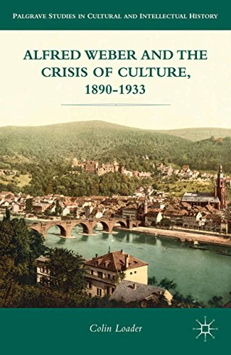 Alfred Weber and the Crisis of Culture, 1890-1933 (Palgrave Studies in Cultural and Intellectual History) (English Edition)