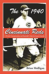 The 1940 Cincinnati Reds: A World Championship and Baseball's Only In-Season Suicide by Brian Mulligan (2005-02-02)
