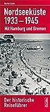 Nordseeküste 1933-1945: Mit Hamburg und Bremen Der historische Reiseführer
