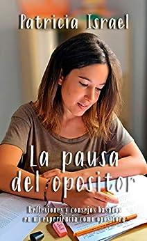 La Pausa Del Opositor: Reflexiones Y Consejos Basados En Mi Experiencia Como Opositora por Patricia Israel epub