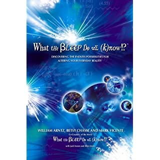 What the Bleep Do We Know!?™: Discovering the Endless Possibilities for Altering Your Everyday Reality: Discovering the Endless Possibilites for Altering Your Everyday Reality (English Edition)