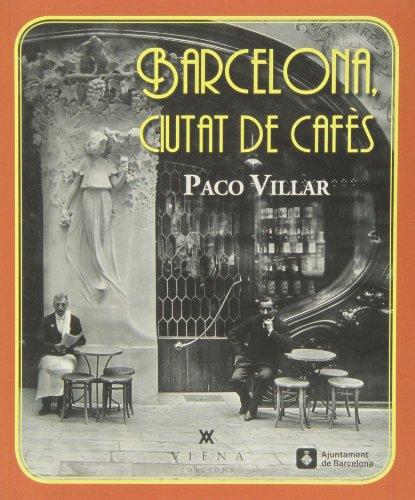 Barcelona. Ciutat De Cafès, 1880-1936 (Fora de col·lecció)