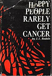 Happy people rarely get cancer,