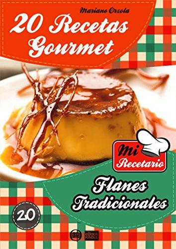 20 RECETAS GOURMET - FLANES TRADICIONALES (Colección Mi Recetario)