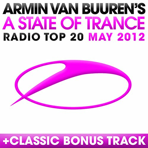 A State Of Trance Radio Top 20 - May 2012 (Including Classic Bonus Track)
