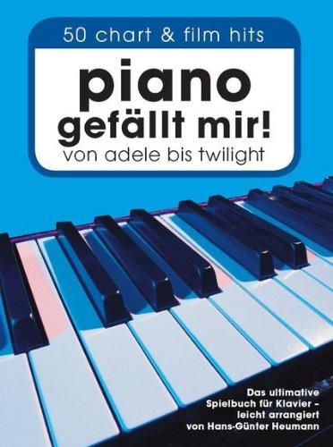 Piano gefällt mir! 50 Chart und Film Hits - Klaviernoten [Musiknoten]