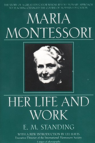 Maria Montessori: E.M. Standing with a New Introduction by Lee Havis: Her Life and Work