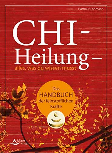 Chi-Heilung - alles,was du wissen musst: Das Handbuch der feinstoffl ichen Kräfte