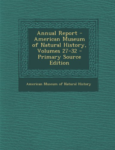 Annual Report - American Museum of Natural History, Volumes 27-32