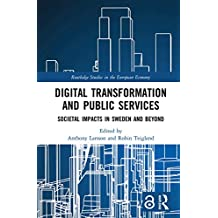 Digital Transformation and Public Services: Societal Impacts in Sweden and Beyond (Routledge Studies in the European Economy) (English Edition)