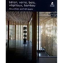 Béton, verre, bois, végétaux, bambou : Nouvelles esthétiques