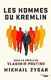 Les hommes du Kremlin : Dans le cercle de Vladimir Poutine