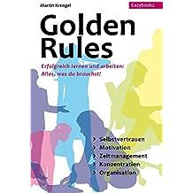 Golden Rules: Erfolgreich Lernen und Arbeiten. Alles was du brauchst: Selbstvertrauen. Motivation. Zeitmanagement. Konzentration. Organisation