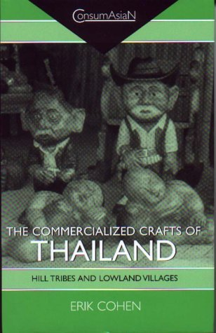 The Commercialized Crafts of Thailand: Hill Tribes and Lowland Villages (ConsumAsian Series) by Erik Cohen (2000-07-25)