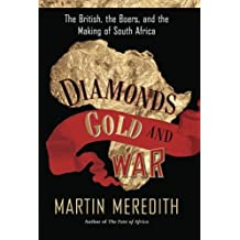 Diamonds, Gold, and War: The British, the Boers, and the Making of South Africa by Martin Meredith (2008-09-23)