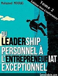 Du Leadership Personnel à L'Entrepreneuriat Exceptionnel (Tome 2 - Edition Non-Conformiste)