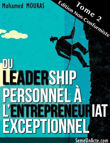 Du Leadership Personnel à L'Entrepreneuriat Exceptionnel (Tome 2 - Edition Non-Conformiste) par Mohamed MOURAS
