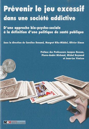 Prévenir le jeu excessif dans une société addictive : D'une approche bio-psycho-sociale à la définition d'une politique de santé publique