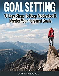 SELF HELP: Goal Setting: 10 Easy Steps To Keep Motivated & Master Your Personal Goals (Goal Setting, Goal Setting Success, Goal Setting Guide) (English Edition)