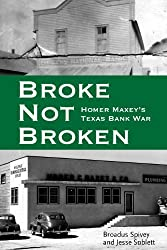 Broke, Not Broken: Homer Maxey's Texas Bank War (American Liberty and Justice) by Broadus Spivey (2014-07-30)