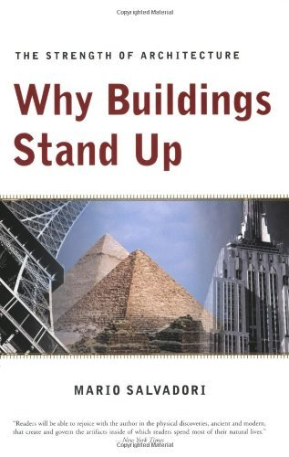 Why Buildings Stand Up: The Strength of Architecture: Strength of Architecture from the Pyramids to the Skyscraper by Mario Salvadori (16-Jan-1991) Paperback