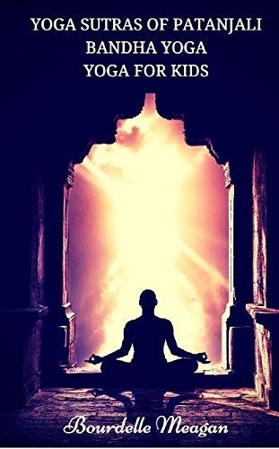 Yoga Sutras of Patanjali : Bandha Yoga : Yoga For Kids ...