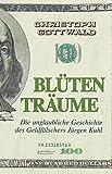 Blütenträume: Die unglaubliche Geschichte des Geldfälschers Jürgen Kuhl - Christoph Gottwald