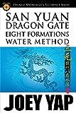 San Yuan Dragon Gate Eight Formations Water Method: Make A Splash With Water Formula (English Edition)...