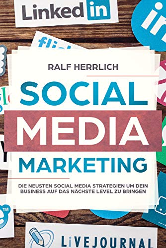 Social Media Marketing: Steigerung der Unternehmenserfolges durch verschiedene Plattformen! Der perfekte Start ins erfolgreiche Social Media Marketing ... (Facebook Instagram Snapchat, Linkedid 1)