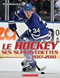 Le Hockey: Ses Supervedettes 2017-2018
