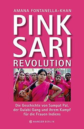 Pink Sari Revolution: Die Geschichte von Sampat Pal, der Gulabi Gang und ihrem Kampf für die Frauen Indiens