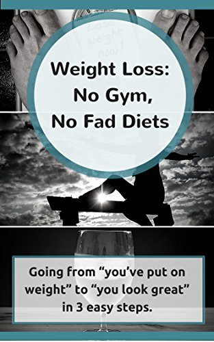 Weight-loss-No-Gym-No-Fad-Diets-Going-from-youve-put-on-weight-to-you-look-great-in-3-easy-steps