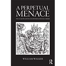 A Perpetual Menace: Nuclear Weapons and International Order