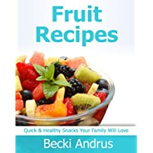 Fruit Recipes: Quick & Healthy Snacks Your Family Will Love (Healthy Natural Recipes Series Book 8) (English Edition)