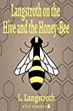 Langstroth on the Hive and the Honey-Bee (Xist Classics)