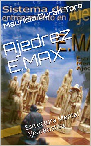 Ajedrez E.MAX: Estructura Mental Ajedrecística por Mauricio Durán Toro