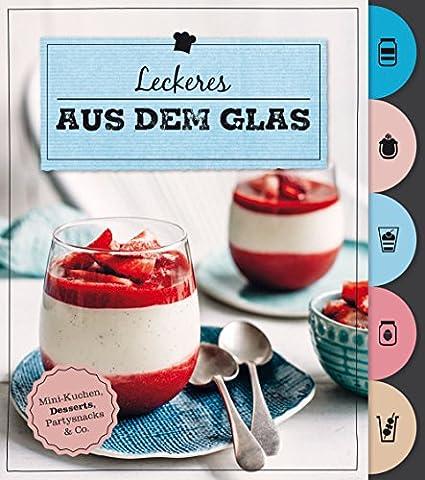 Leckeres aus dem Glas (Mit Griffregister): Mini-Kuchen, Desserts, Partysnacks &