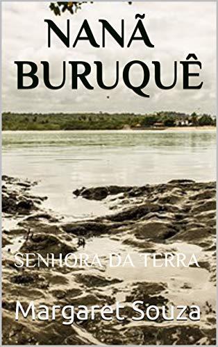 NANÃ BURUQUÊ: SENHORA DA TERRA (Portuguese Edition)