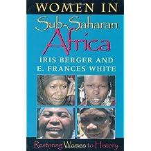 Women in Sub-Saharan Africa : Restoring Women to History (Restoring Women to History) by Iris Berger (1999-07-01)