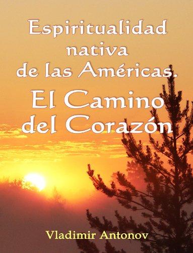 Espiritualidad Nativa de las Américas: el Camino del Corazón (Don Juan Matus, Eagle y Otros) por Vladimir Antonov